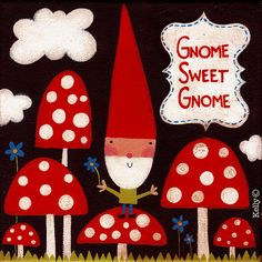 "I have a similar ""Gnome Sweet Gnome"" plaque that will go on the wall once I have my officially awesome gnome-themed kichen! Gnome House, Gnome Garden, Woodland Creatures, Cute Illustration, Faeries, Art For Kids, Fairy Tales, Stuffed Mushrooms, Crafty"