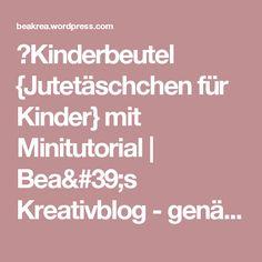 Kinderbeutel {Jutetäschchen für Kinder} mit Minitutorial | Bea's Kreativblog - genäht für littleJo