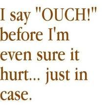 """Well what would happen if you forget to say """"ouch"""" and it really did hurt?  Disaster!"""