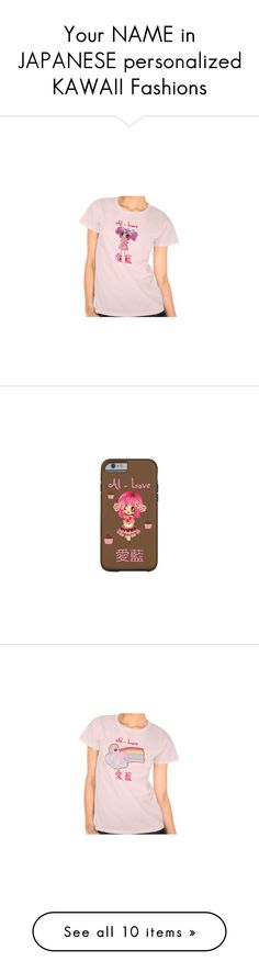 """""""Your NAME in JAPANESE personalized KAWAII Fashions"""" by pinkypkawaiigirl on Polyvore featuring kawaii, japanese, names, tops, t-shirts, pink t shirt, pink tee, pink top, brown tops and brown t shirt"""