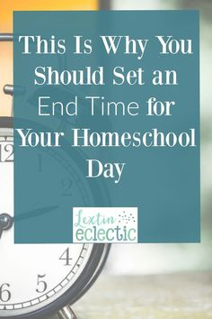 Do you have a set end time for your homeschool day? If not, you must set one for yourself. Read why having an end time is critical to your day.