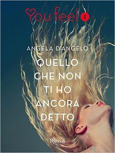 la mia biblioteca romantica: QUELLO CHE NON TI HO ANCORA DETTO  di Angela D'Ang...