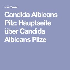 Candida Albicans Pilz: Hauptseite über Candida Albicans Pilze