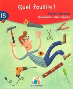 Quel fouillis! (ERPI, collection Rat de bibliothèque) Un petit album pour les lecteurs de 4-6 ans. Illustré par Julie Cossette. Mon inspiration? Un papa qui laisse traîner ses outils partout dans la maison... Vous en connaissez un, vous? ;-)