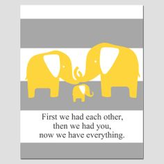 Elephant Family - First We Had Each Other, Then We Had You, Now We Have Everything - 8x10 Quote Print - Choose Your Colors. $20.00, via Etsy.