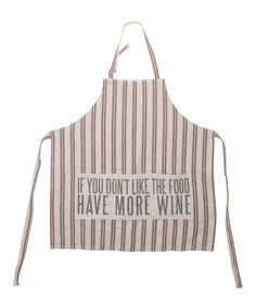 """Awesome sassy apron perfect for any wine lover! States """"If you don't like the food, have more wine"""". Adjustable neck strap and ties behind the back. Measures x More Wine Apron by Primatives by Kathy. Home & Gifts - Home Decor - Dining Portland, Oregon Funny Aprons, Unique Gifts For Him, Sewing Aprons, Linen Apron, Stripes Design, Beautiful Patterns, Cooking, Cotton, Primitives"""
