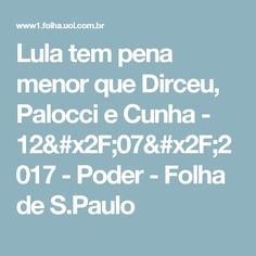 Lula tem pena menor que Dirceu, Palocci e Cunha - 12/07/2017 - Poder - Folha de S.Paulo