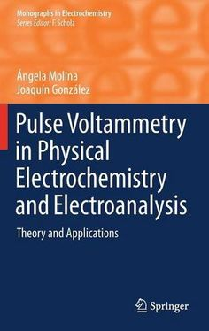 Pulse voltammetry in physical electrochemistry and electroanalysis : theory and applications / Ángela Molina, Joaquín González