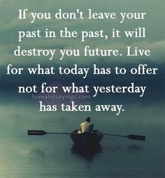 I know to many people who cannot let go. They remain angry, sad, distrusting of others. This is no way to life. Let it go and move on.