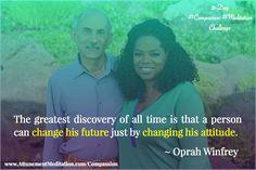 Day Oprah Winfrey – Change your attitude & change your future Oprah Winfrey, People Around The World, Change The World, You Changed, Compassion, All About Time, Attitude, Meditation, Challenges