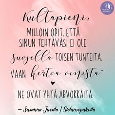 Sinä vahva, herkkä ja empaattinen – otatko helposti kantaaksesi muiden murheet ja piilotat omasi? Carpe Diem Quotes, Cool Words, Wise Words, Take What You Need, Powerful Words, Self Help, Happy Life, Texts, Encouragement