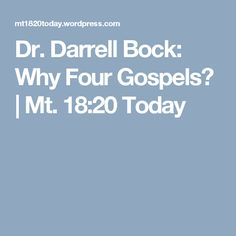 Dr. Darrell Bock: Why Four Gospels? | Mt. 18:20 Today