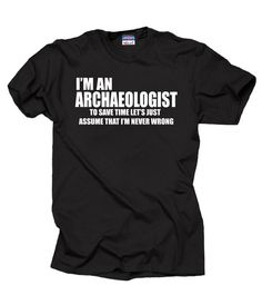 82e3c14ec Archaeologist T-shirt Shirt I am an Archaeologist Funny shirt Gift for  Archaeologist Archaeology tee