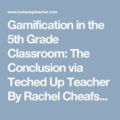 Gamification in the 5th Grade Classroom: The Conclusion via Teched Up Teacher By Rachel Cheafsky (Part 3 of 3) Beginning Gamification