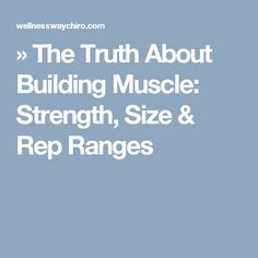 » The Truth About Building Muscle: Strength, Size & Rep Ranges