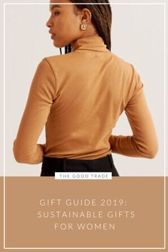 Gift Guide 2019: Your Complete Guide To Sustainable Gifts For Women // The Good Trade // #giftguide #giftguide2019 #holidaygiftguide2019 #ethicalfashion #sustainablefashion #ecofashion #slowfashion #ethicalgifts #sustainablegifts #ecofriendlygifts #holidaygifts #holiday2019