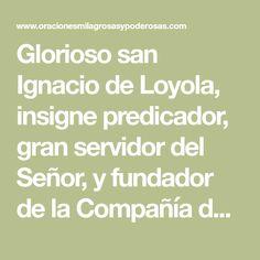 Glorioso san Ignacio de Loyola, insignepredicador, gran servidor del Señor, y fundador de la Compañía de Jesús: por la devoción...