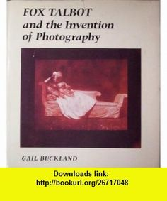 Fox Talbot and the Invention of Photography (9780879233075) Gail Buckland , ISBN-10: 0879233079  , ISBN-13: 978-0879233075 ,  , tutorials , pdf , ebook , torrent , downloads , rapidshare , filesonic , hotfile , megaupload , fileserve