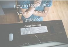 How to Document Your Salesforce Instance - Newly Updated!
