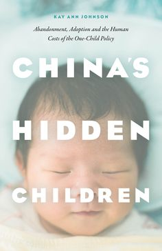 Kay Ann Johnson explores the human costs of China's One-Child policy—the buried pain of birth parents who lost children during this era of harsh population control policies.