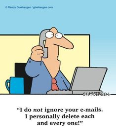 I do not ignore your e-mails