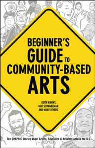 Beginners Guide to Community-Based Arts Ten Graphic Stories about Artists, Educators & Activists Across the U. Keith Knight, Mat Schwarzman With Ellen Forney Group Art Projects, Collaborative Art Projects, Craft Projects, Middle School Art, Art School, School Ideas, High School, Art Curriculum, Community Art