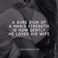 A sure sign of a man's strength is how gently he loves his wife - marriage quote wisdom