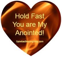 Hold Fast You are My Anointed! - I hear the Father say: and though it may LOOK AS IF it is a storm and though IT MAY ACTUALLY BE a storm, I AM the One that WALKS ON WATER and speaks PEACE to the STORM. I AM the One that READ MORE at https://www.sybellasblessingshop.com/hold-fast-you-are-my-anointed/