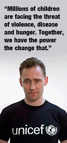 """Millions of children are facing the threat of violence, disease and hunger. Together, we have the power the change that."" — Tom Hiddleston (Unicef UK Ambassador)"