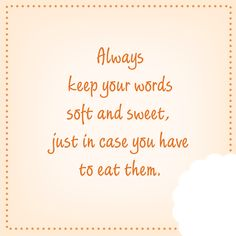 Keep your Words soft and sweet!