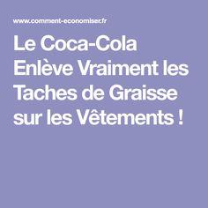 Le Coca-Cola Enlève Vraiment les Taches de Graisse sur les Vêtements !