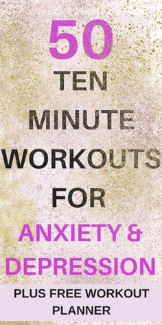 These workouts are awesome! Ten minute workouts for depression and anxiety.