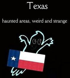Haunted Houses, Ghosts and Weird Places in Texas ~ texashauntsociety.com