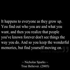 It happens to everyone as they grow up. You find out who you are and what you want, and then you realize that people you've known forever don't see things the way you do. And so you keep the wonderful memories, but find yourself moving on.