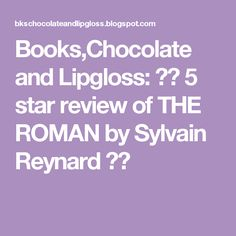 Books,Chocolate and Lipgloss: ❤❤ 5 star review of THE ROMAN by Sylvain Reynard ❤❤