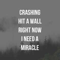 Hurry up now, I need a miracle... Don't Let Me Down~Chainsmokers