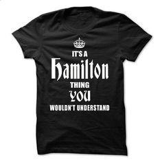 (Thing2303) Its A/An HAMILTON Thing, You Wouldnt Undets - make your own t shirt #shirt #Tshirt