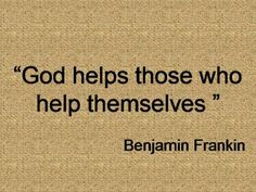 God helps those who help themselves. Ben Franklin || be self-motivated