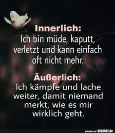 Internally: I am tired, broken, injured and can just Innerlich: Ich bin müde, kaputt, verletzt und kann einfach. True Quotes, Motivational Quotes, Funny Quotes, Word Pictures, Funny Pictures, Sports Pictures, Funny Pics, Quotation Marks, Sad Life