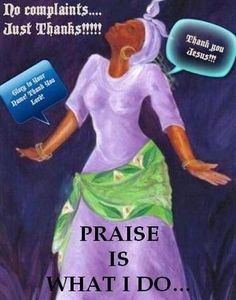 Praise is what I do...