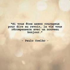 """Citation au revoir, choix, courage : """"Si vous êtes assez courageux pour dire au revoir, la vie vous récompensera avec un nouveau bonjour."""" - Paulo Coelho"""