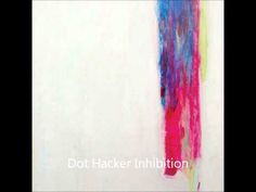 Dot Hacker - Inhibition (Full Album)