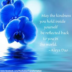 May the kindness you hold inside yourself be reflected back to you in the world... repinned by http://Abundance4Me.com