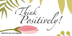 Think positively! #affirmation #positivity #90InspirationalSeconds www.meditationsimple.com