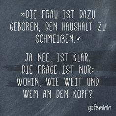 Noch mehr Sprüche für jede Lebenslage findet ihr hier: www.gofeminin.de/...