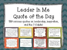 189 various quotes on leadership, inspiration, and the 7 Habits! Whether you have a Leader In Me classroom or just want to incorporate leadership skills into your lessons, these posters are a great way to enhance your curriculum. Suggestions for Use: -- Post or