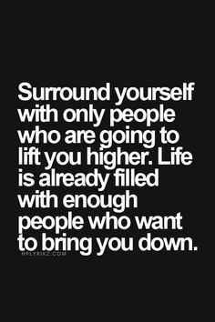 Surround yourself with only people who are going to lift you ...