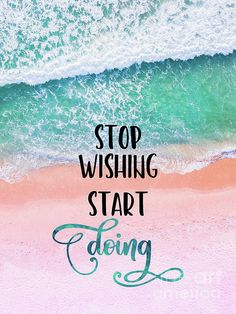 Stop Wishing Start Doing Inspirational Typography Coastal Art by Tina Lavoie Best Love Quotes, Good Life Quotes, Iphone Wallpaper Quotes Inspirational, Inspirational Quotes, Girl Quotes, Book Quotes, Stop Wishing Start Doing, Smile Thoughts, Good Quotes For Instagram