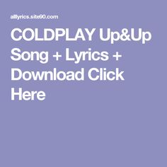 COLDPLAY Up&Up Song + Lyrics + Download  Click Here Shut Up Song, Let It Go Song, Angel Song Lyrics, Love Songs Lyrics, Help Song, Missing You Songs, Rihanna, Culture Songs, Musica