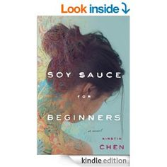 Soy Sauce for Beginners eBook: Kirstin Chen. I wouldn't say I loved it, but it was an enjoyable enough read. I liked the references to life in the Bay Area, and it was an interesting look into the culture, family dynamics and modern day life of a young woman who unexpectedly finds herself back home in Singapore.